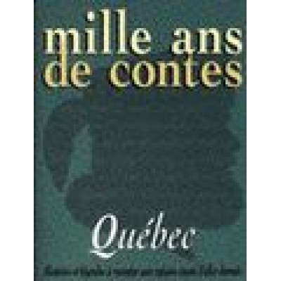 Mille ans de contes du Québec De Cecile Gagnon