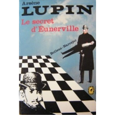 Arsène Lupin : Le Secret d'Eunerville  De Pierre Boileau | Thomas Narcejac