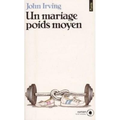Un Mariage poids moyen De John Irving