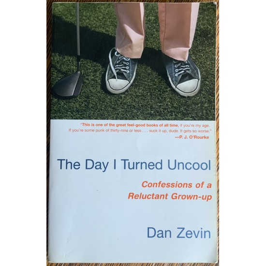 The Day I Turned Uncool: Confessions of a Reluctant Grown-up De Dan Zevin