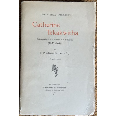 Catherine Tekakwitha : Le Lis Des Bords De La Mohawk et Du St-Laurent (1656-1680) : Une Vierge Iroquoise De P. Édouard LECOMPTE, S.J.