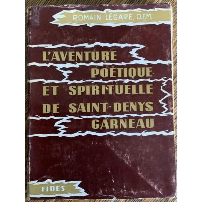 L'aventure poétique et spirituelle de Saint-Denys Garneau De Romain Légaré