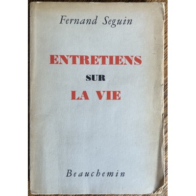 Entretiens sur la vie De Fernand Séguin