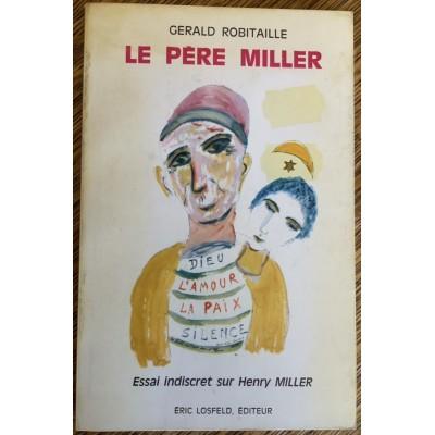 Le père Miller - Essai indiscret sur henry Miller De Gerald Robitaille