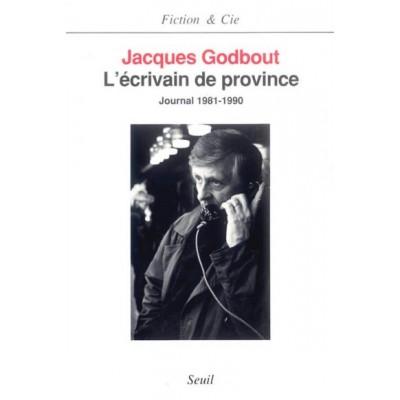 L'Ecrivain de province - Journal 1981-1990 De Jacques Godbout