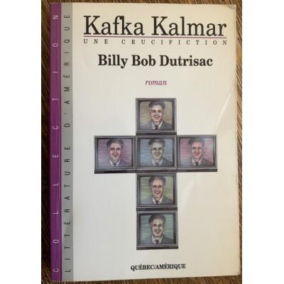 Kafka Kalmar: Une crucifiction De Billy Bob Dutrisac alias Benoit Dutrizac
