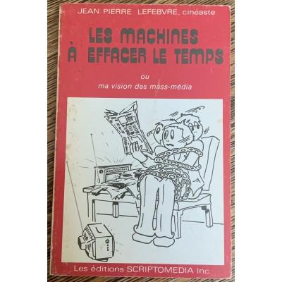 Les machines a effacer le temps ou ma vision des mass-média De Jean-Pierre Lefebvre, cinéaste