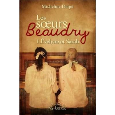 Les Soeurs Beaudry T.01 Évelyne et Sarah De Micheline Dalpé