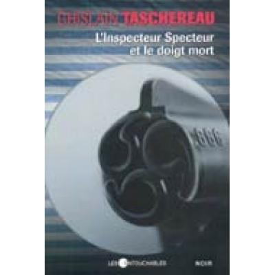 L'Inspecteur Specteur et le doigt mort De Ghislain Taschereau