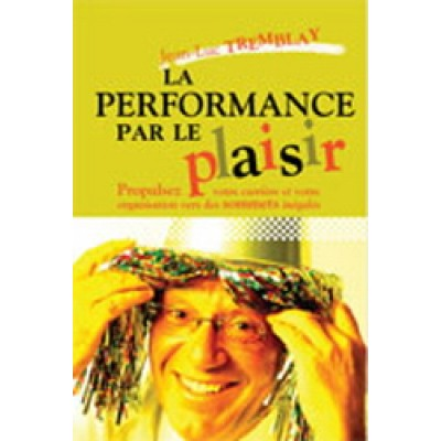 La Performance par le plaisir De Jean-Luc Tremblay