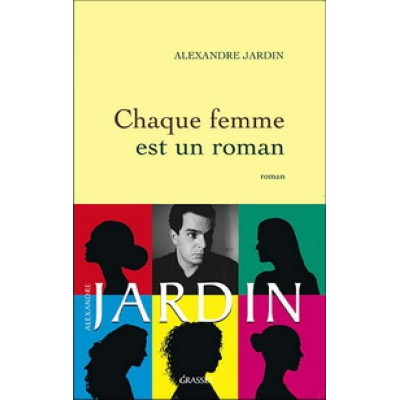 Chaque femme est un roman De Alexandre Jardin