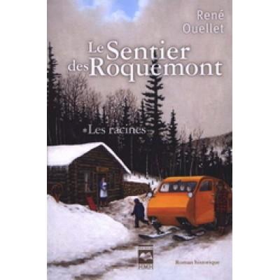 Le Sentier des Roquemont T.01 Les racines De Rene Ouellet