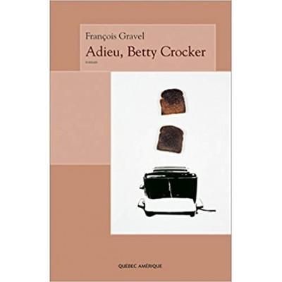 Adieu, Betty Crocker De Francois Gravel