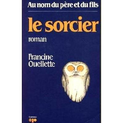 Au nom du pere et du fils T02 Le Sorcier De Francine Ouellette