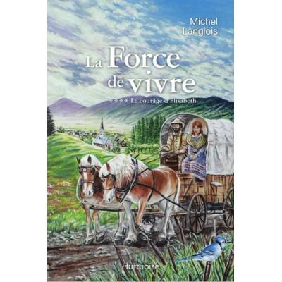 La Force de vivre T.04 le courage... De Michel Langlois