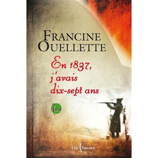 Feu T.04 En 1837, j'avais dix-sept ans De Francine Ouellette