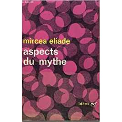 ASPECTS DU MYTHE  par Mircea Eliade