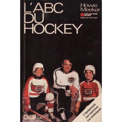 L'Abc Du Hockey. L'équipement, Les Exercises, Les Techniques.  de Howie MEEKER