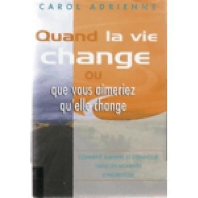 Quand la vie change ou que vous aimeriez qu'elle change  De Carol Adrienne