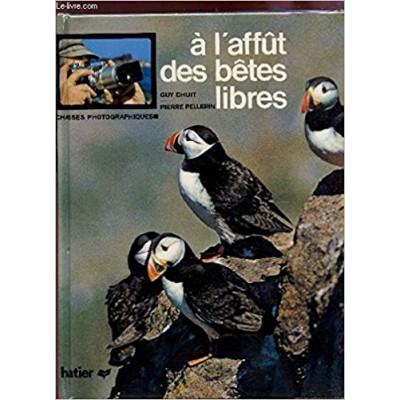 À l'affût des bêtes libres de Pellerin Pierre Dhuit Guy