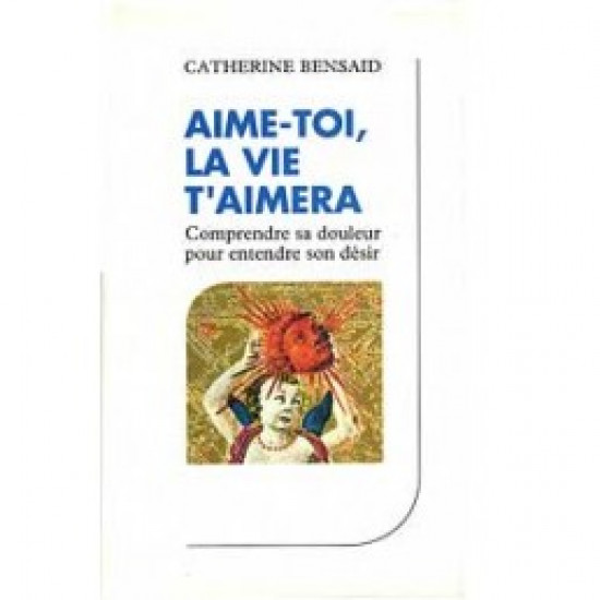 Aime-toi, la vie t'aimera De Catherine Bensaid