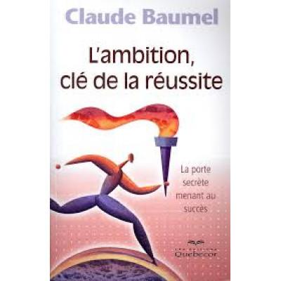 L'Ambition, clé de la réussite De Claude Baumel