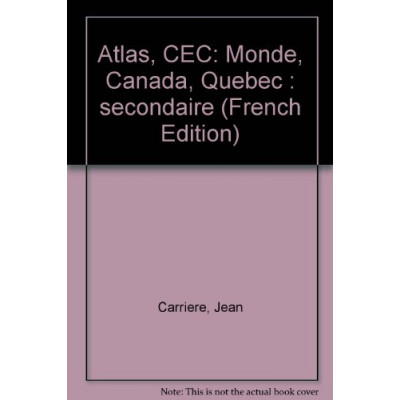 Atlas, CEC: Monde, Canada, Quebec : secondaire – 1981 DE Jean Carriere