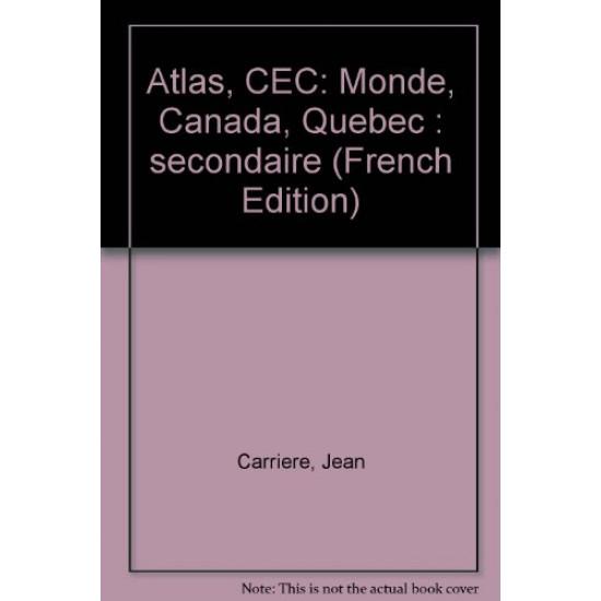 Atlas, CEC: Monde, Canada, Quebec : secondaire – 1981 DE Jean Carriere