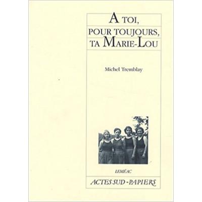 À TOI POUR TOUJOURS TA MARIE-LOU  de MICHEL TREMBLAY