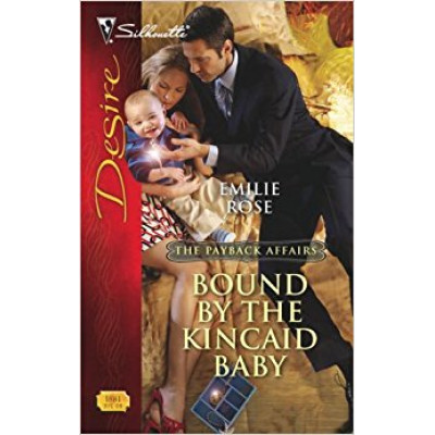 Bound By The Kincaid Baby (Silhouette Desire) by Emilie Rose