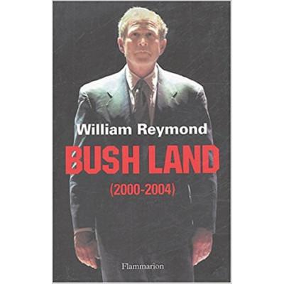 BUSH LAND 2000-2004 de WILLIAM REYMOND