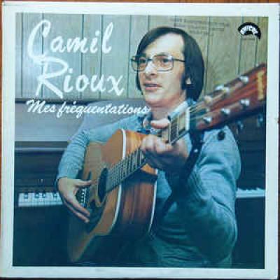 Camil Rioux – Mes Fréquentations