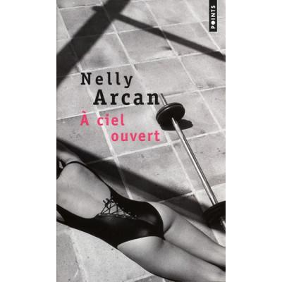 À ciel ouvert De Nelly Arcan