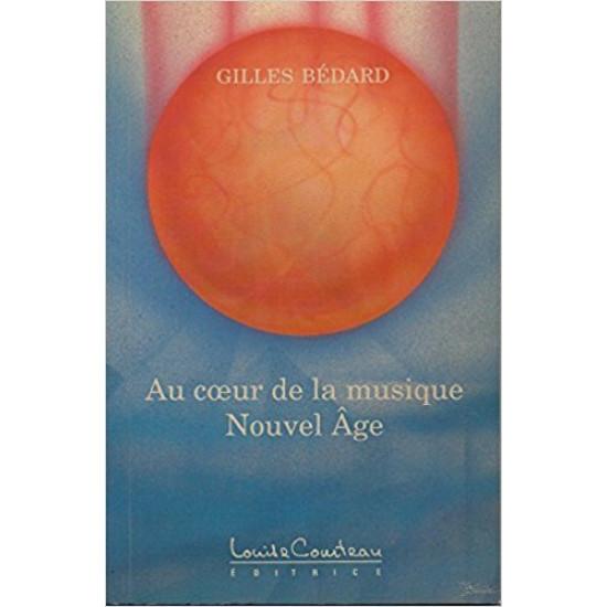 Au cœur de la musique Nouvel Age De Gilles Bédard