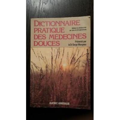 Dictionnaire pratique des médecines douces par le Dr Serge Mongeau
