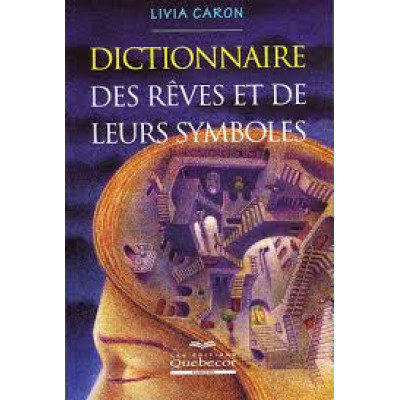 Dictionnaire des rêves et de leurs symboles De Livia Caron