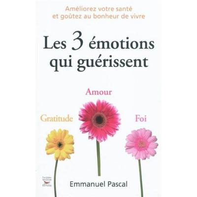Les 3 émotions qui guérissent De Emmanuel Pascal