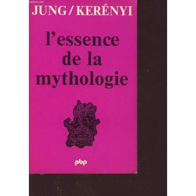 L'ESSENCE DE LA MYTHOLOGIE DE JUNG ET KERENYI