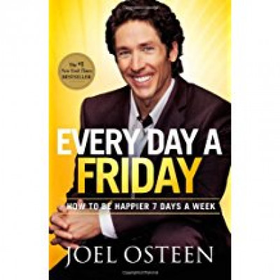 Every Day a Friday: How to Be Happier 7 Days a Week par Joel Osteen