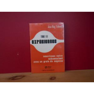 Nourrissez votre subconscient avec un grain de sagesse  tome 3:  Expériences  De Jean-Guy Leboeuf