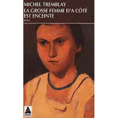 Chroniques du Plateau Mont-Royal Tome 1: La Grosse femme d'à côté est enceinte De Michel Tremblay