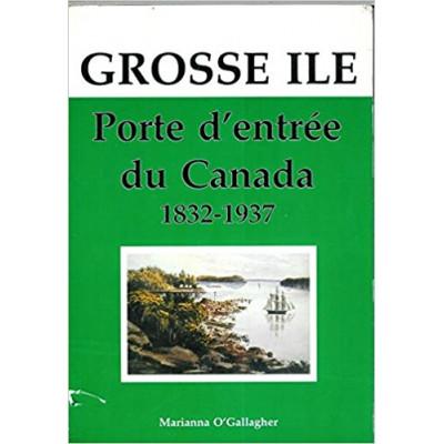 Grosse Île. Porte d'entrée du Canada, 1832-1937 de M. O'gallagher