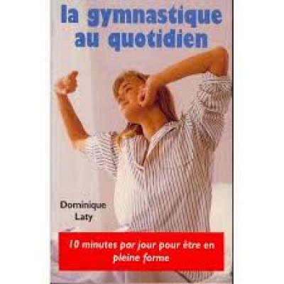 LA GYMNASTIQUE AU QUOTIDIEN DE DOMINIQUE LATY