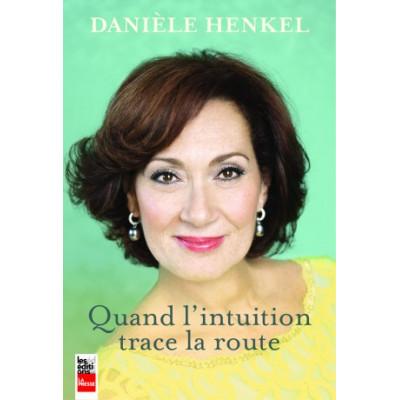 Quand l'intuition trace la route- Danièle Henkel