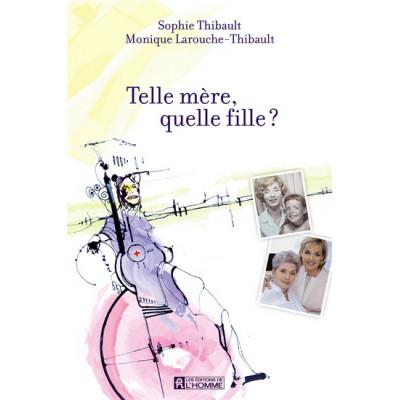 Telle mère, quelle fille? De Monique Larouche-Thibault & Sophie Thibault