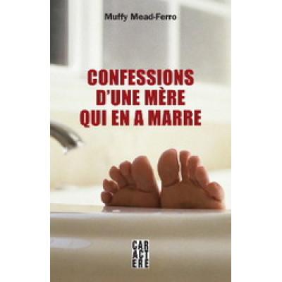 Confessions d'une mère qui en a marre De Muffy Mead-Ferro