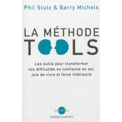 La Méthode Tools: les outils pour transformer vos difficultés en confiance en soi, joie de vivre et force intérieure De Phil Stutz $ Barry Michels