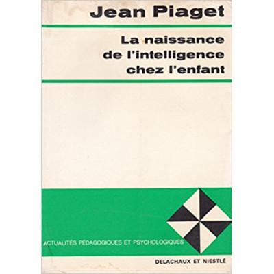 La naissance de l'intelligence chez l'enfant De Jean Piaget