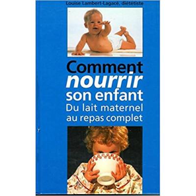 Comment Nourrir Son Enfant Du Lait Maternel au Repas Complet De Louise Lambert-Lagacé