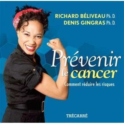Prévenir le cancer : comment réduire les risques De Richard Béliveau | Denis Gingras
